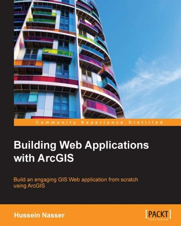 Building Web Applications with ArcGIS ebook by Hussein Nasser