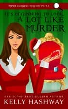 It's Beginning to Look A Lot Like Murder (Piper Ashwell Psychic P.I. Book 5.5) ebook by