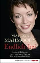 Endlich frei ebook by Mahtob Mahmoody,Rita Seuss,Heide Horn