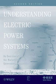Understanding Electric Power Systems - An Overview of the Technology, the Marketplace, and Government Regulation ebook by Frank Delea,Jack Casazza