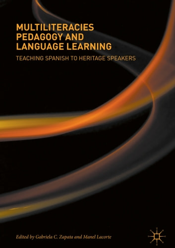 Multiliteracies Pedagogy and Language Learning - Teaching Spanish to Heritage Speakers ebook by