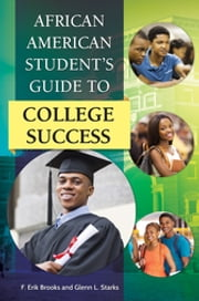 African American Student's Guide to College Success ebook by F. Erik Brooks Ph.D.,Glenn L. Starks