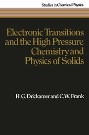 Electronic Transitions and the High Pressure Chemistry and Physics of Solids ebook by H.G. Drickamer,C.W. Frank