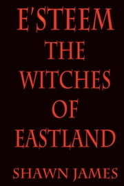 E'steem: The Witches Of Eastland ebook by Shawn James