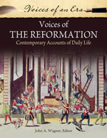 Voices of the Reformation: Contemporary Accounts of Daily Life - Contemporary Accounts of Daily Life ebook by