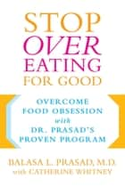 Stop Overeating for Good ebook by Catherine Whitney,Balasa Prasad
