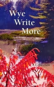 Wye Write More - A Collection ebook by Wye Write