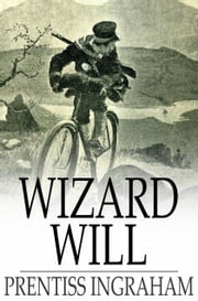 Wizard Will - The Wonder Worker ebook by Prentiss Ingraham