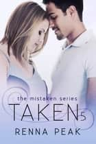 Taken #5 - Mistaken, #17 ebook by Renna Peak