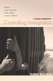 Controlling Immigration - A Global Perspective, Third Edition ebook by James Hollifield,Philip Martin,Pia Orrenius