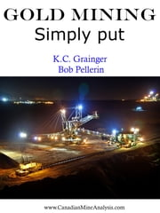 Gold Mining Simply Put ebook by K.C. Grainger,Bob Pellerin