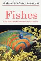 Fishes - A Fully Illustrated, Authoritative and Easy-to-Use Guide ebook by Hurst H. Shoemaker, Herbert S. Zim, James Gordon Irving