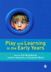 Play and Learning in the Early Years - From Research to Practice ebook by Dr Pat Broadhead,Dr Justine Howard,Professor Elizabeth Ann Wood
