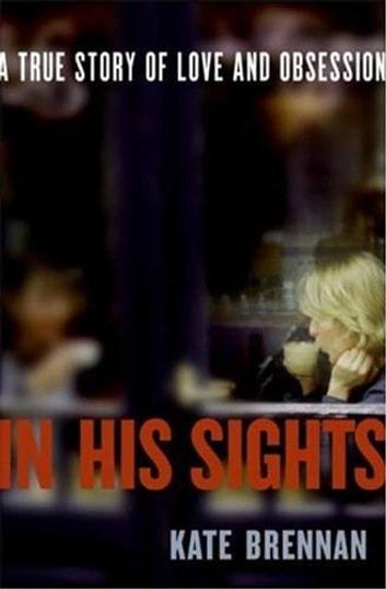 In His Sights - One Woman's Stalking Nightmare ebook by Kate Brennan
