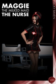 Maggie the Milked Maid 3 - The Nurse - Milking Erotica ebook by Nicky Raven