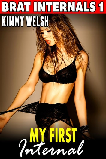 My First Internal : Brat Internals 1 (Virgin Erotica Breeding Erotica Pregnancy Erotica Age Gap Erotica) ebook by Kimmy Welsh