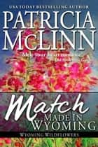 Match Made in Wyoming (Wyoming Wildflowers series) ebook by Patricia McLinn