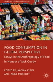 Food Consumption in Global Perspective - Essays in the Anthropology of Food in Honour of Jack Goody ebook by Jakob A. Klein,Anne Murcott