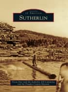 Sutherlin ebook by Tricia Dias,Sutherlin 100 Committee,Douglas County Museum