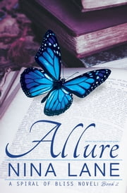 ALLURE - A Spiral of Bliss Novel ebook by Nina Lane