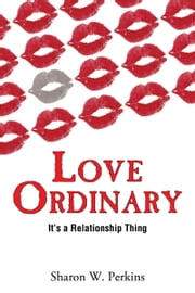 Love Ordinary - It's a Relationship Thing ebook by Sharon W. Perkins