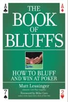 The Book of Bluffs ebook by Matt Lessinger,Mike Caro