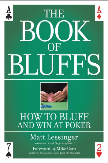 The Book of Bluffs - How to Bluff and Win at Poker ebook by Matt Lessinger