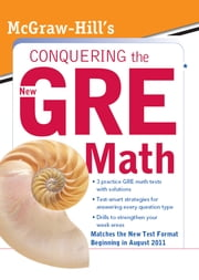McGraw-Hill's Conquering the New GRE Math : McGraw-Hill's Conquering the New GRE Math: McGraw-Hill's Conquering the New GRE Math - McGraw-Hill's Conquering the New GRE Math ebook by Robert Moyer