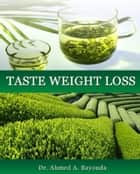 Taste Weight Loss ebook by Ahmed Bayo