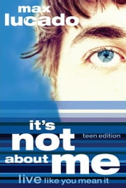 It's Not About Me Teen Edition ebook by Max Lucado