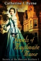 Jewels of Maythwaite Manor ebook by Catherine L. Byrne