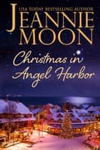 Christmas in Angel Harbor ebook by Jeannie Moon