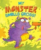 My Monster Smells Gross ebook by Igloo Books Ltd