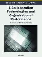 E-Collaboration Technologies and Organizational Performance ebook by Ned Kock