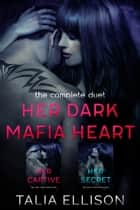Her Dark Mafia Heart: The Complete Duet ebook by Talia Ellison