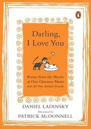 Darling, I Love You - Poems from the Hearts of Our Glorious Mutts and All Our Animal Friends ebook by Daniel Ladinsky,Patrick McDonnell