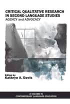 Critical Qualitative Research in Second Language Studies - Agency and Advocacy ebook by Kathryn A. Davis