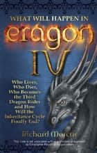 What Will Happen in Eragon IV - Who Lives, Who Dies, Who Becomes the Third Dragon Rider and How Will the Inheritance Cycle Finally E ebook by Richard Marcus