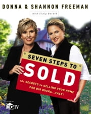 Seven Steps to Sold - The Secrets to Selling Your Home for Big Bucks . . . Fast! ebook by Donna Freeman,Shannon Freeman