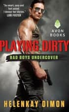 Playing Dirty - Bad Boys Undercover ebook by HelenKay Dimon