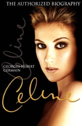 Celine - The Authorized Biography ebook by Georges-Hebert Germain
