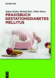Praxisbuch Gestationsdiabetes mellitus ebook by Sabine Körber, Michael Bolz, Volker Briese