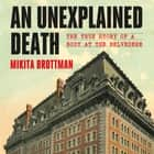 An Unexplained Death - The True Story of a Body at the Belvedere audiobook by Mikita Brottman, Mikita Brottman