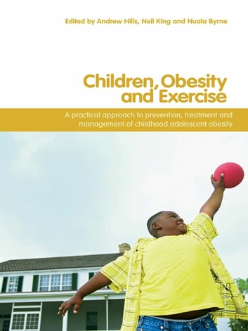 Children, Obesity and Exercise - Prevention, Treatment and Management of Childhood and Adolescent Obesity ebook by