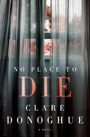 No Place to Die - A Novel ebook by Clare Donoghue