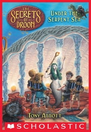 Under the Serpent Sea (The Secrets of Droon #12) ebook by Tony Abbott,Tim Jessell