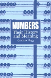 Numbers - Their History and Meaning ebook by Graham Flegg