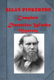 Complete Mystery Detective Anthologies ebook by Allan Pinkerton