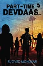 Part-Time Devdaas... ebook by Rugved Mondkar