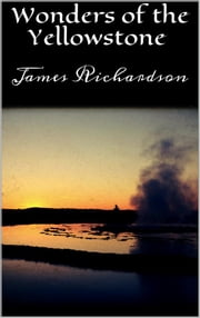 Wonders of the Yellowstone ebook by James Richardson